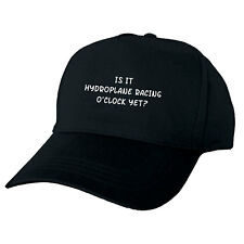 IS IT HYDROPLANE RACING O'CLOCK YET? HAND PRINTED FUNNY BASEBALL CAP