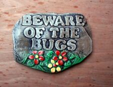BEWARE OF THE BUGS.   Shed sign.  Garden Sign Insect swat.! LOW PRICE!