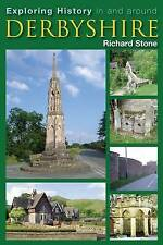Exploring History in and Around Derbyshire by Richard Stone (Hardback)-F065