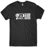I'm Here Because You Broke Something Mens Funny Unisex T-Shirt