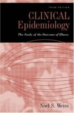 Clinical Epidemiology : The Study of the Outcome of Illness by Weiss, Noel S.