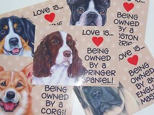 Love is Being Owned By A Dog (You Choose Breed) 5x7 Sign w/ Magnet