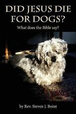 Did Jesus Die for Dogs? : What Does the Bible Say? by Steven Boint (2015,...
