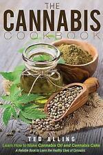 The Cannabis Cookbook - Learn How to Make Cannabis Oil and Cannabis Cake : A...