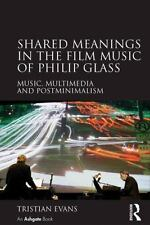 Shared Meanings in the Film Music of Philip Glass : Music Multimedia and...