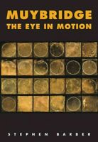 Muybridge : The Eye in Motion, Hardcover by Barber, Stephen, Brand New, Free ...