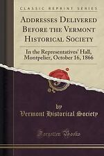 Addresses Delivered Before the Vermont Historical Society : In the...