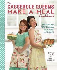 The Casserole Queens Make-a-Meal Cookbook: Mix and Match 100 Casseroles, Salads,