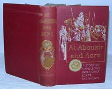At Aboukir And Acre - A Story Of Napoleon Invasion Of Egypt, HB, 1899. G.A Henty