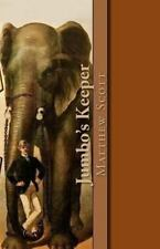 Jumbo's Keeper: The autobiography of Matthew Scott and his biography of P.T. Bar