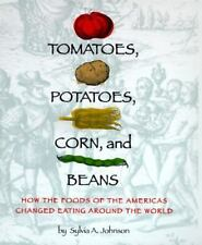 Tomatoes, Potatoes, Corn, and Beans: How the Foods of the Americas Changed Eatin
