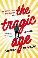 The Tragic Age by Stephen Metcalfe (2015, Hardcover)