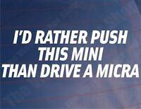 I'D RATHER PUSH THIS MINI THAN DRIVE A MICRA Funny Car/Window/Bumper Sticker