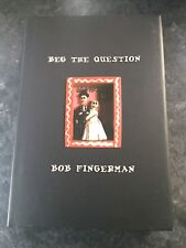BEG THE QUESTION - Bob Fingerman - Hardback with dustjacket First Edition