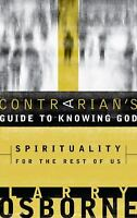 A Contrarian's Guide to Knowing God : Spirituality for the Rest of Us