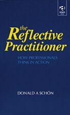 The Reflective Practitioner: How Professionals Think in Action (Arena) by Schon