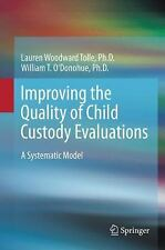 Improving the Quality of Child Custody Evaluations : A Systematic Model by...