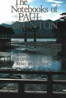 The Notebooks of Paul Brunton, Vol. 3: Practices for the Quest / Relax and Retre