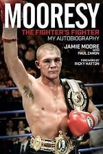 Mooresy - The Fighters' Fighter: My Autobiography - Jamie Moore by Jamie...