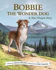 Bobbie the Wonder Dog : A True Story by Tricia Brown (2016, Hardcover)