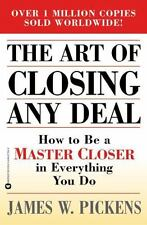 The Art of Closing Any Deal : How to Be a Master Closer in Everything You Do by