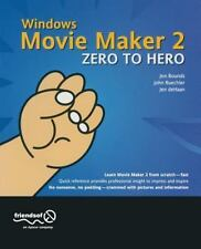 Windows Movie Maker 2 Zero to Hero by Jon Bounds, Jen deHaan and John Buechler …