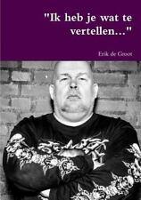 Ik Heb Je Wat Te Vertellen... by Erik De Groot (2015, Paperback)