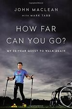 How Far Can You Go?: My 25-Year Quest to Walk Again by John Maclean