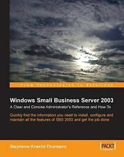 Microsoft Small Business Server SBS 2003: A Clear and Concise Administrator's Re