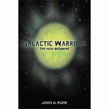 Galactic Warriors : The New Beginning by James A. Floyd (2012, Paperback)