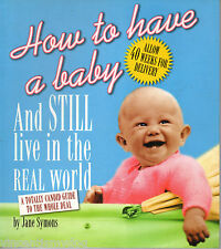 How to Have a Baby and Still Live in the Real World by Jane Symons (paperback)