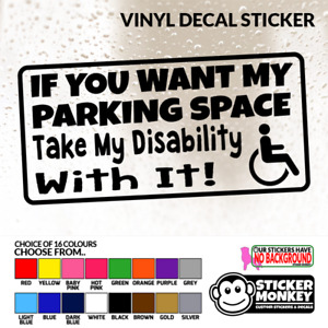 If you want my parking space take my disability with it! - Vinyl Decal Sticker
