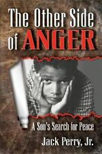 The Other Side of Anger : A Son's Search for Peace by Jr Jack Perry (2014,...