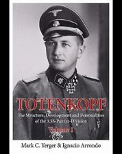 TOTENKOPF THE STRUCTURE, DEVELOPMENT AND PERSONALITIES OF THE 3.SS DIV. Volume 1