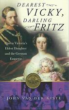 Dearest Vicky, Darling Fritz. Queen Victoria's Eldest Daughter & German Emperor