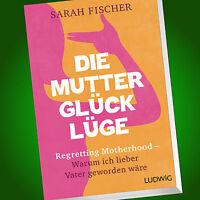SARAH FISCHER | DIE MUTTERGLÜCK-LÜGE | REGRETTING MOTHERHOOD - Warum ich (Buch)