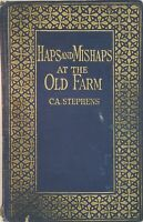 [1925]  HAPS AND MISHAPS AT THE OLD FARM by C.A. Stephens