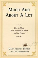 Much Ado About A Lot: How to Mind Your Manners in Print and in Person-ExLibrary