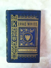 THE POETICAL WORKS and REMAINS of HENRY KIRKE WHITE Illustrated - 1873