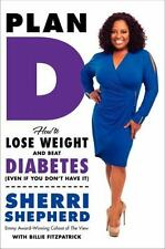 Plan D: How to Lose Weight and Beat Diabetes (Even If You Don't Have It) -