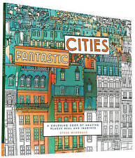 Fantastic Cities: A Coloring Book of Amazing Places Real and Imagined by Chronic