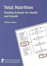 Total Nutrition: Feeding Animals for Health and Growth by Clifford A. Adams (Pa…
