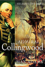 Admiral Collingwood: Nelson's Own Hero, Adams, Max, New Book