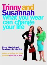 What you wear can change your life by Trinny Woodall, Susannah Constantine