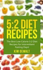 5:2 Diet Recipes: the Best Low Calorie 5:2 Diet Recipes for Intermittent...