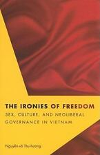 Critical Dialogues in Southeast Asian Studies: Ironies of Freedom : Sex,...