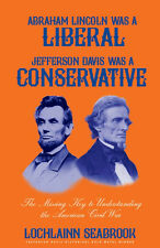 Abraham Lincoln Was a Liberal, Jefferson Davis Was a Conservative - paperback