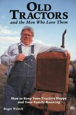 Old Tractors and the Men Who Love Them: How to Keep Your Tractors Happy and Your
