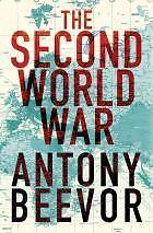 THE SECOND WARLD WAR - ANTONY BEEVOR - STUNNING BOOK