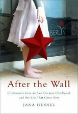 After the Wall: Confessions from an East German Childhood and the Life that Came